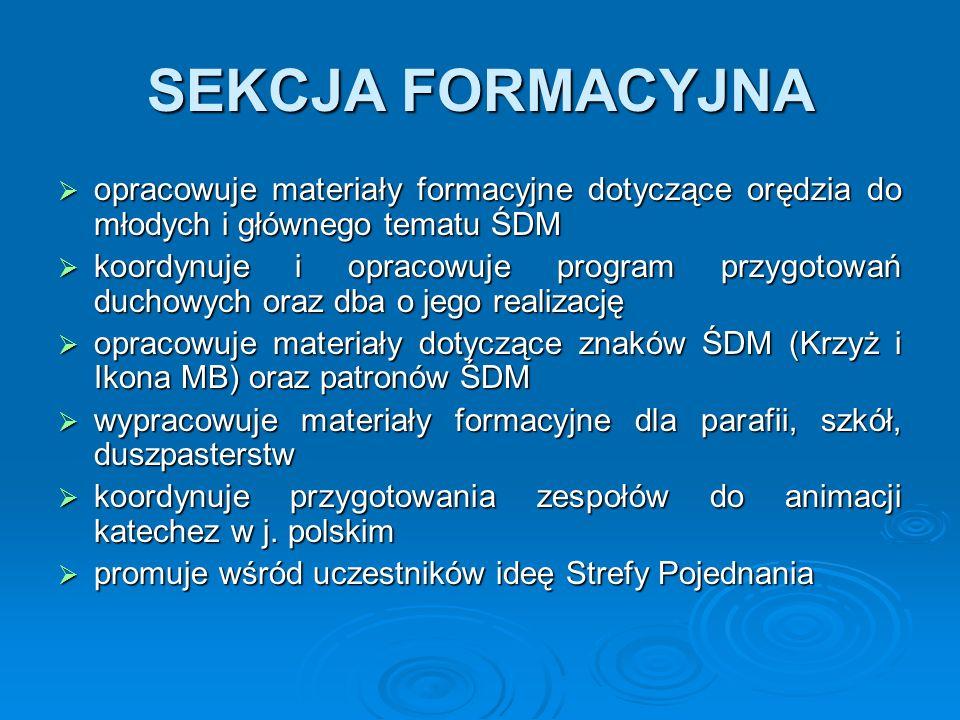 SEKCJA FORMACYJNA  opracowuje materiały formacyjne dotyczące orędzia do młodych i głównego tematu ŚDM  koordynuje i opracowuje program przygotowań d