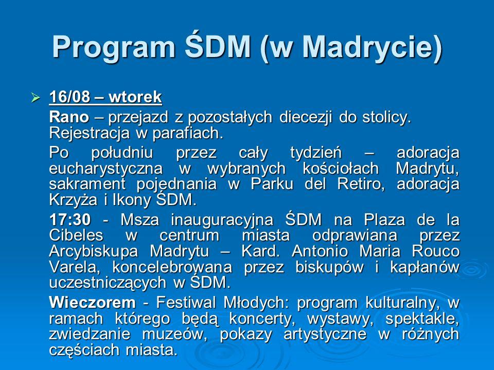 Program ŚDM (w Madrycie)  16/08 – wtorek Rano – przejazd z pozostałych diecezji do stolicy. Rejestracja w parafiach. Po południu przez cały tydzień –