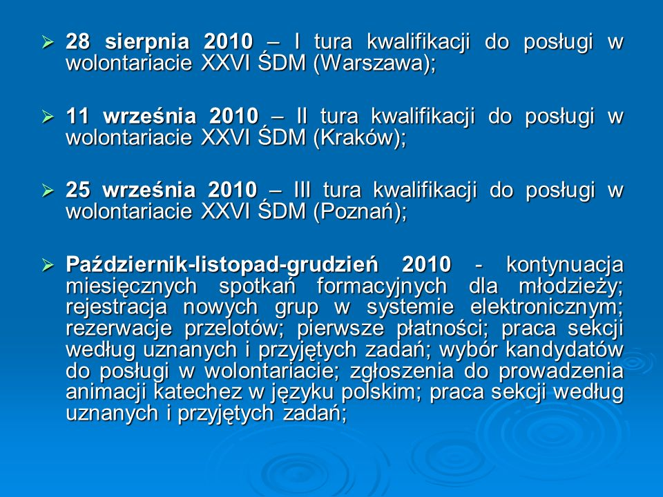  28 sierpnia 2010 – I tura kwalifikacji do posługi w wolontariacie XXVI ŚDM (Warszawa);  11 września 2010 – II tura kwalifikacji do posługi w wolont