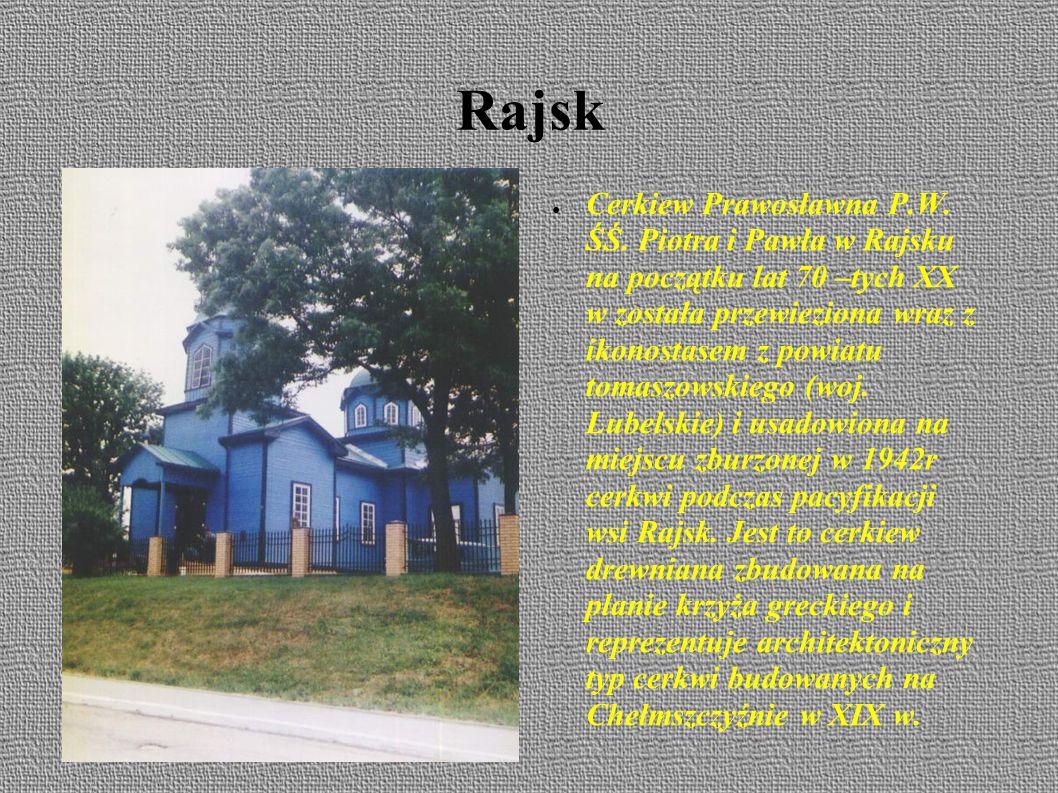 Rajsk ● Wieś założona w 1523r, nazwa prawdopodobnie od raja , stojącej, zgniłej wody.