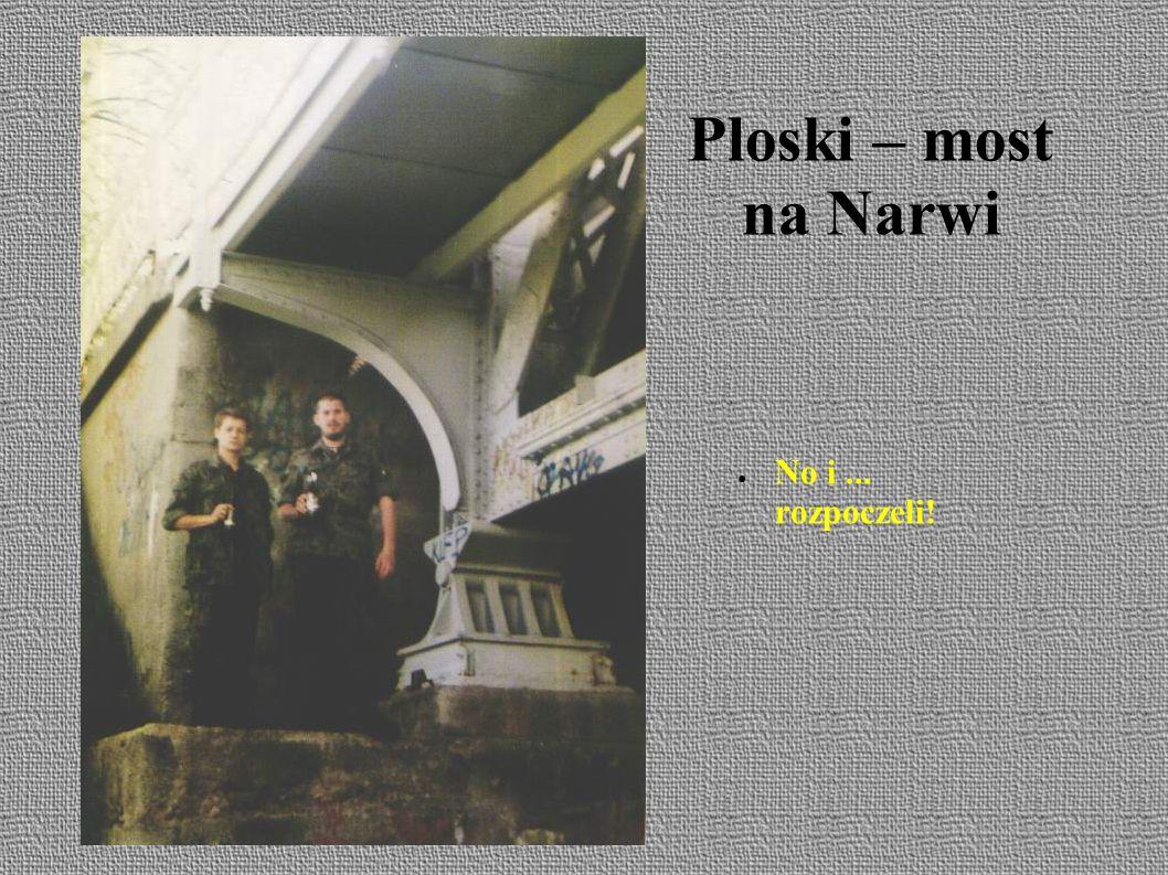 Ploski – most na Narwi ● No i... rozpoczeli!