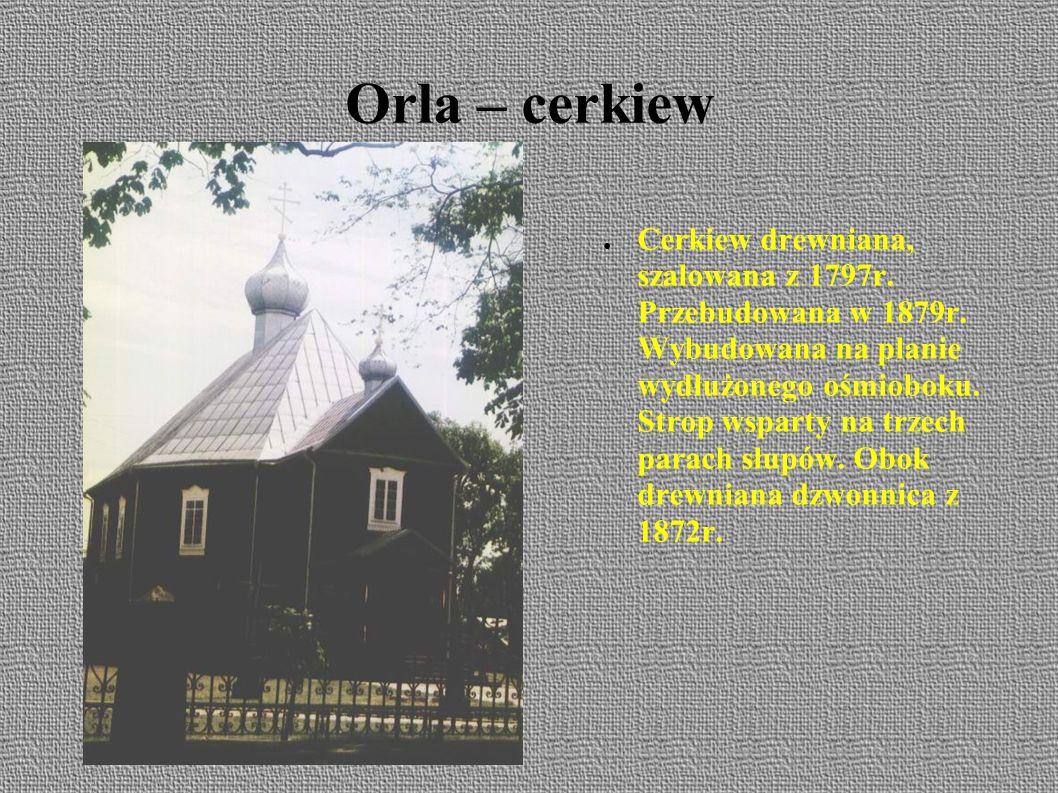 Orla – cerkiew ● Cerkiew drewniana, szalowana z 1797r.