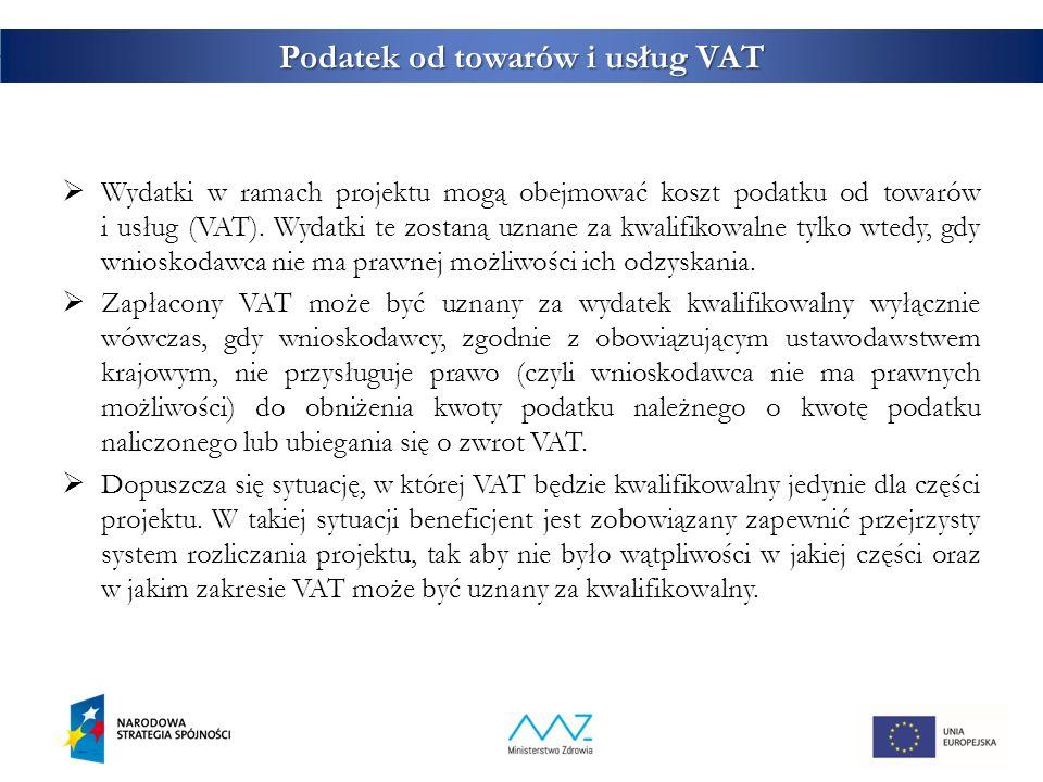28 Podatek od towarów i usług VAT  Wydatki w ramach projektu mogą obejmować koszt podatku od towarów i usług (VAT).