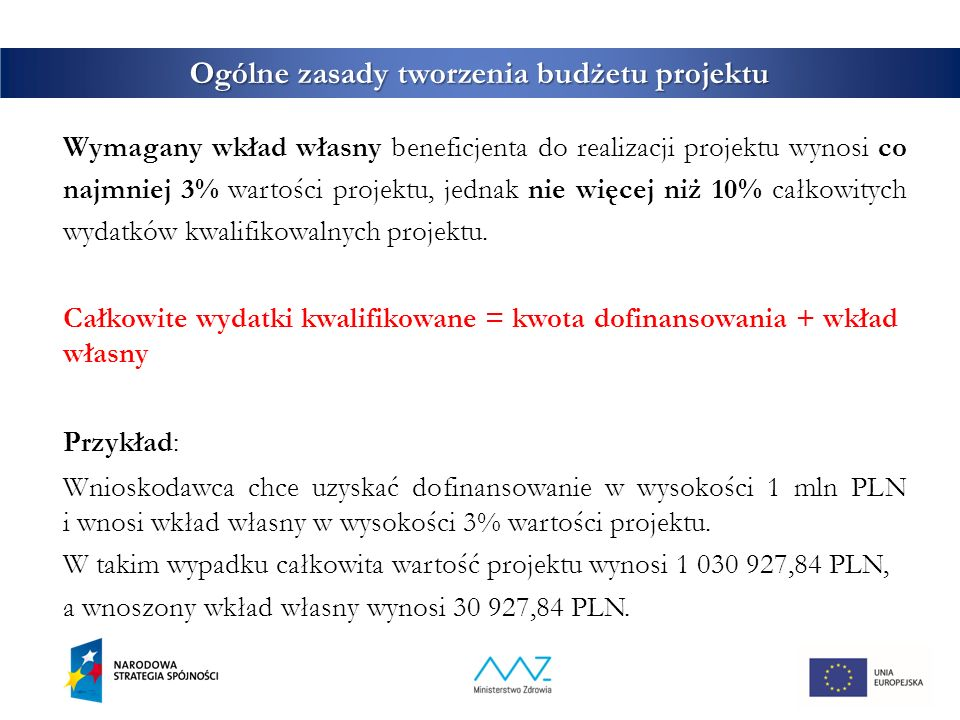 6 Ogólne zasady tworzenia budżetu projektu Wymagany wkład własny beneficjenta do realizacji projektu wynosi co najmniej 3% wartości projektu, jednak n