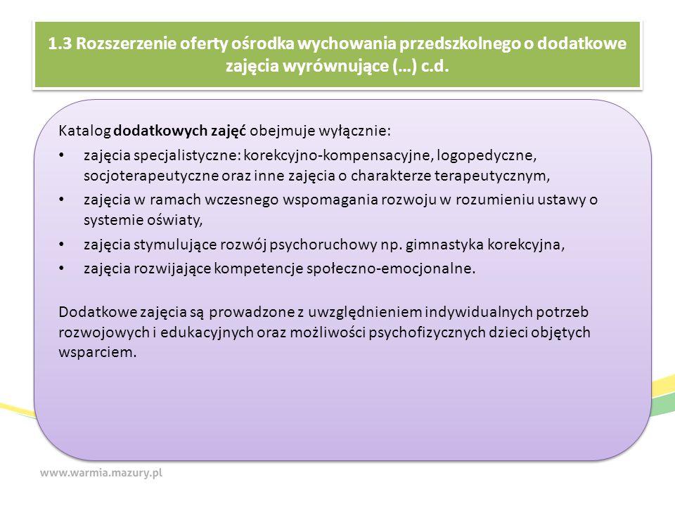 1.3 Rozszerzenie oferty ośrodka wychowania przedszkolnego o dodatkowe zajęcia wyrównujące (…) c.d. Katalog dodatkowych zajęć obejmuje wyłącznie: zajęc