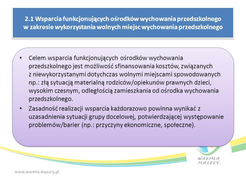 2.1 Wsparcia funkcjonujących ośrodków wychowania przedszkolnego w zakresie wykorzystania wolnych miejsc wychowania przedszkolnego Celem wsparcia funkc