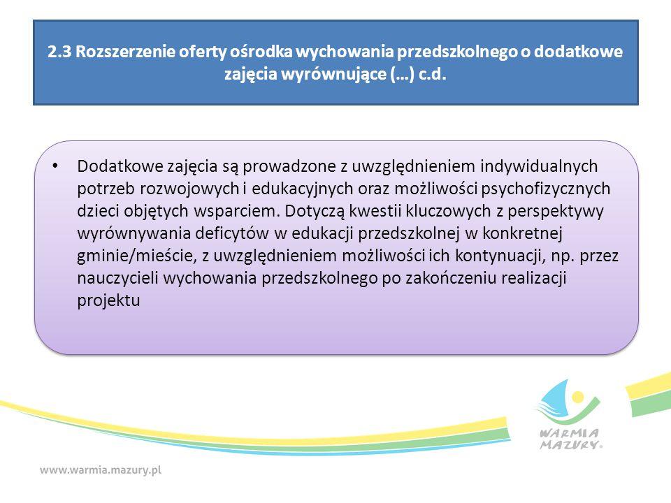 2.3 Rozszerzenie oferty ośrodka wychowania przedszkolnego o dodatkowe zajęcia wyrównujące (…) c.d.