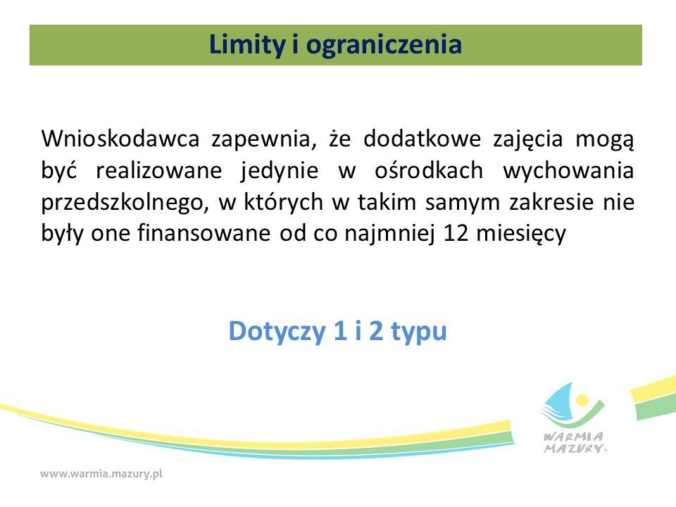 Wnioskodawca zapewnia, że dodatkowe zajęcia mogą być realizowane jedynie w ośrodkach wychowania przedszkolnego, w których w takim samym zakresie nie były one finansowane od co najmniej 12 miesięcy Dotyczy 1 i 2 typu Limity i ograniczenia