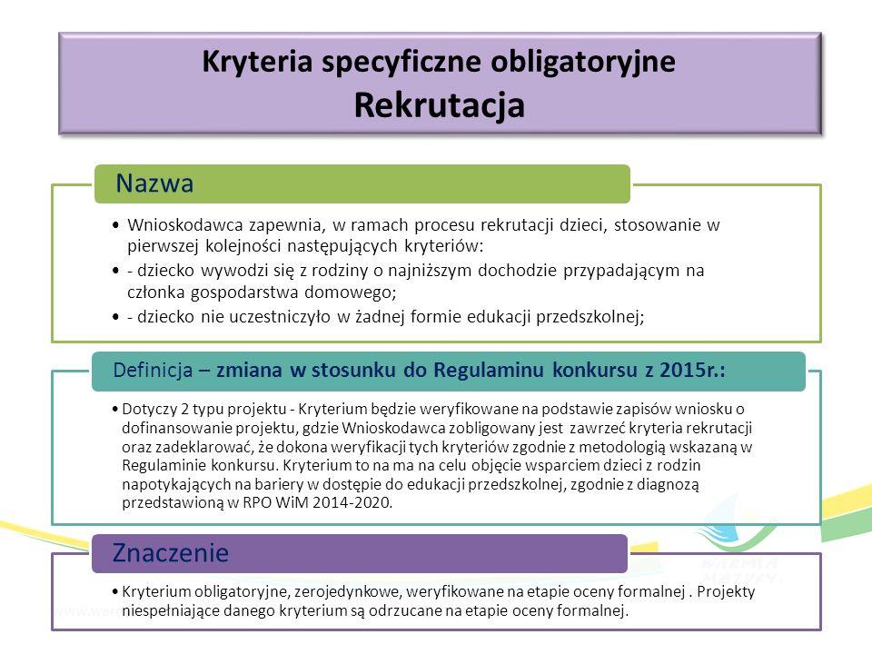 Kryteria specyficzne obligatoryjne Rekrutacja Kryteria specyficzne obligatoryjne Rekrutacja Wnioskodawca zapewnia, w ramach procesu rekrutacji dzieci,