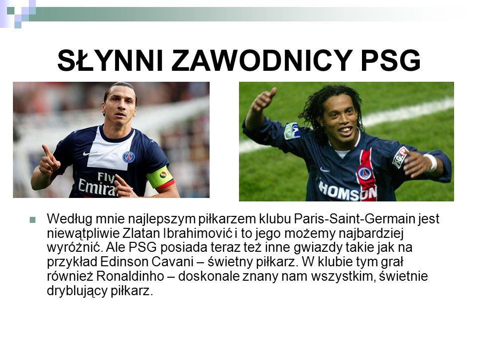 SŁYNNI ZAWODNICY PSG Według mnie najlepszym piłkarzem klubu Paris-Saint-Germain jest niewątpliwie Zlatan Ibrahimović i to jego możemy najbardziej wyró