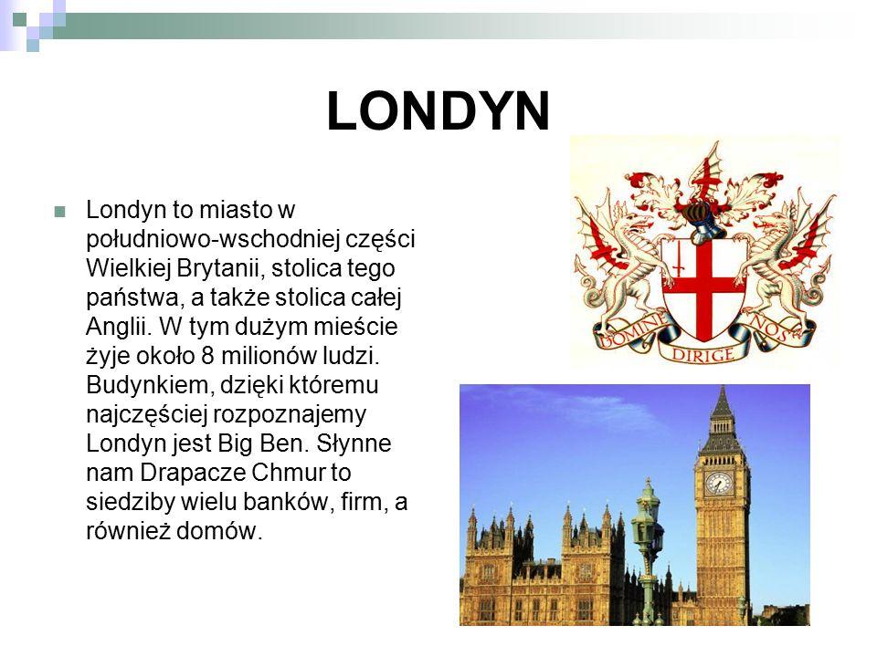 LONDYN Londyn to miasto w południowo-wschodniej części Wielkiej Brytanii, stolica tego państwa, a także stolica całej Anglii. W tym dużym mieście żyje