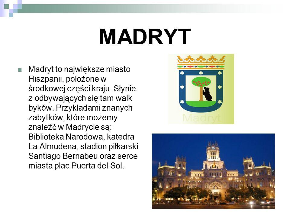 MADRYT Madryt to największe miasto Hiszpanii, położone w środkowej części kraju. Słynie z odbywających się tam walk byków. Przykładami znanych zabytkó