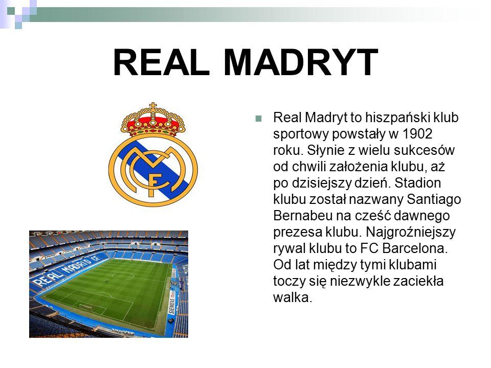 REAL MADRYT Real Madryt to hiszpański klub sportowy powstały w 1902 roku. Słynie z wielu sukcesów od chwili założenia klubu, aż po dzisiejszy dzień. S