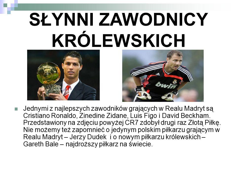 SŁYNNI ZAWODNICY KRÓLEWSKICH Jednymi z najlepszych zawodników grających w Realu Madryt są Cristiano Ronaldo, Zinedine Zidane, Luis Figo i David Beckha