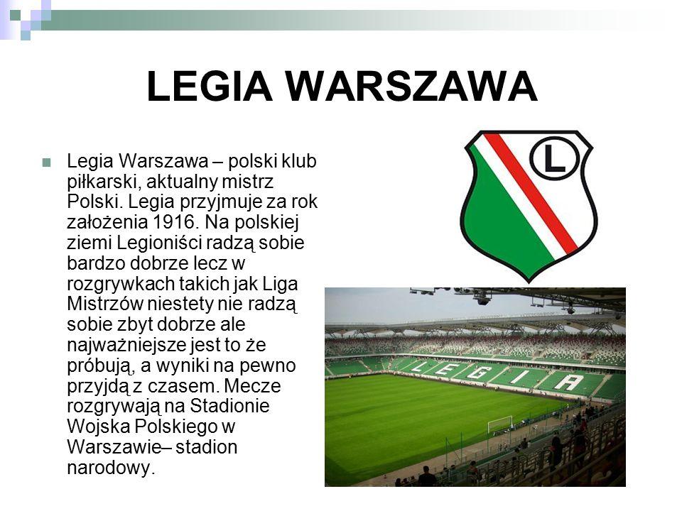 LEGIA WARSZAWA Legia Warszawa – polski klub piłkarski, aktualny mistrz Polski. Legia przyjmuje za rok założenia 1916. Na polskiej ziemi Legioniści rad