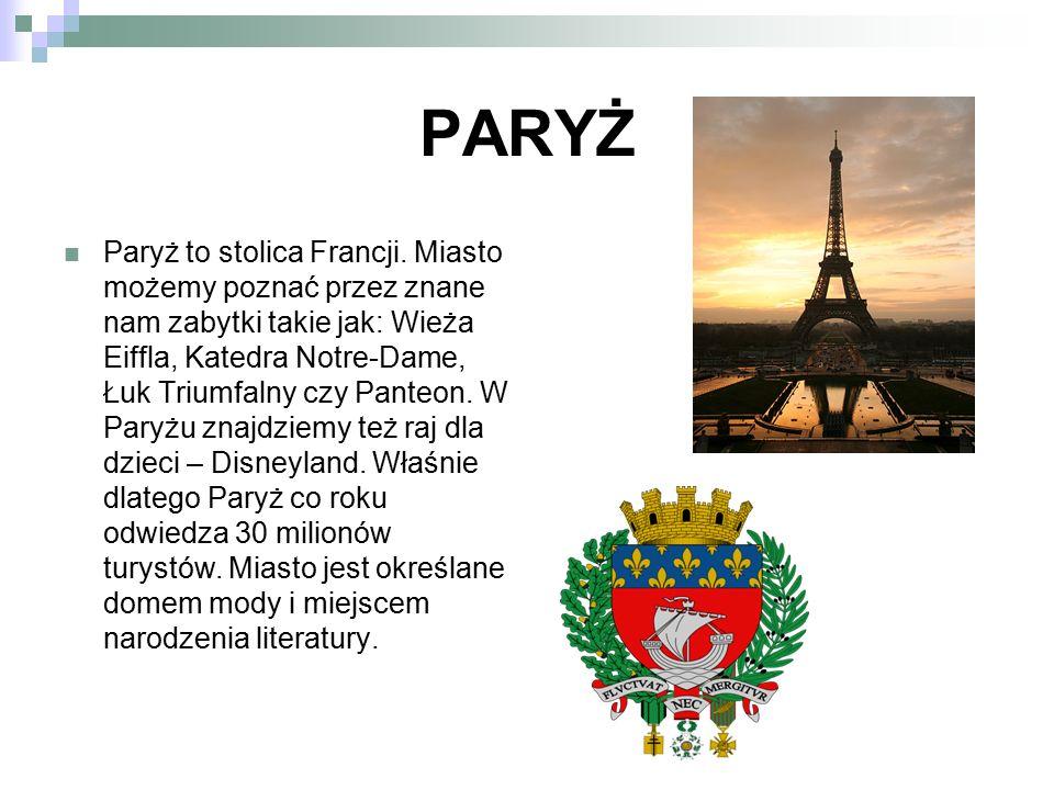 PARYŻ Paryż to stolica Francji. Miasto możemy poznać przez znane nam zabytki takie jak: Wieża Eiffla, Katedra Notre-Dame, Łuk Triumfalny czy Panteon.