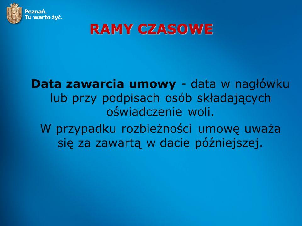 RAMY CZASOWE Data zawarcia umowy - data w nagłówku lub przy podpisach osób składających oświadczenie woli.