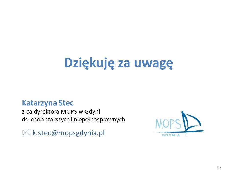 Dziękuję za uwagę Katarzyna Stec z-ca dyrektora MOPS w Gdyni ds. osób starszych i niepełnosprawnych  k.stec@mopsgdynia.pl 17