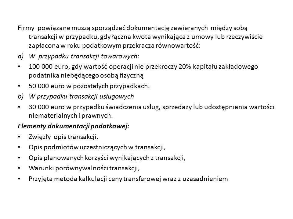 Metody ustalania cen transferowych Metody transakcyjne Metody zysku transakcyjnego Metoda podziału Metoda marży zysku transakcyjnej netto Metoda porównywalnej ceny ceny odsprzedaży Niekontrolowanej Metoda Koszt plus