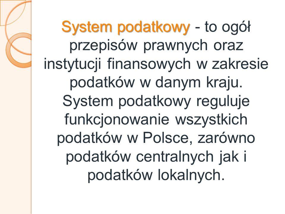 System podatkowy System podatkowy - to ogół przepisów prawnych oraz instytucji finansowych w zakresie podatków w danym kraju.
