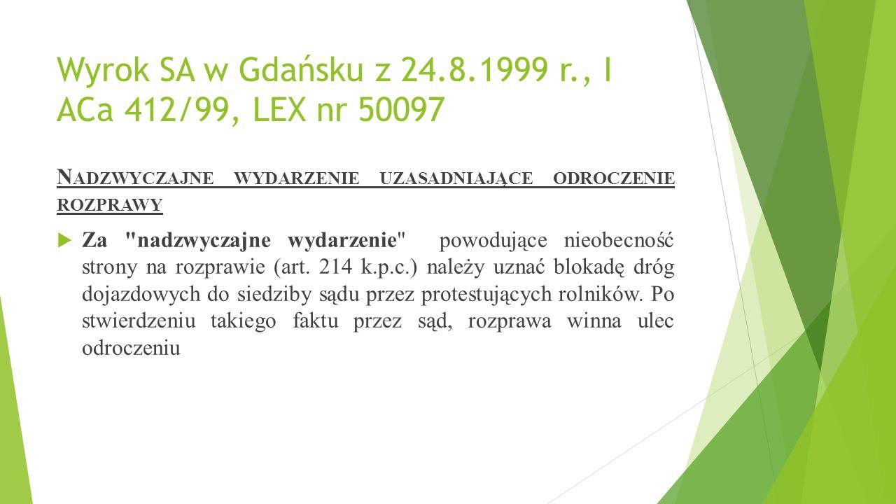 Wyrok SA w Gdańsku z 24.8.1999 r., I ACa 412/99, LEX nr 50097 N ADZWYCZAJNE WYDARZENIE UZASADNIAJĄCE ODROCZENIE ROZPRAWY  Za nadzwyczajne wydarzenie powodujące nieobecność strony na rozprawie (art.