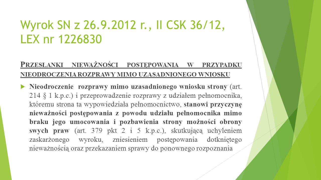 Wyrok SN z 26.9.2012 r., II CSK 36/12, LEX nr 1226830 P RZESŁANKI NIEWAŻNOŚCI POSTĘPOWANIA W PRZYPADKU NIEODROCZENIA ROZPRAWY MIMO UZASADNIONEGO WNIOSKU  Nieodroczenie rozprawy mimo uzasadnionego wniosku strony (art.