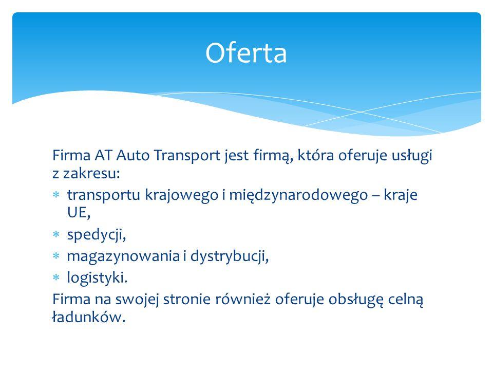 Firma AT Auto Transport jest firmą, która oferuje usługi z zakresu:  transportu krajowego i międzynarodowego – kraje UE,  spedycji,  magazynowania i dystrybucji,  logistyki.