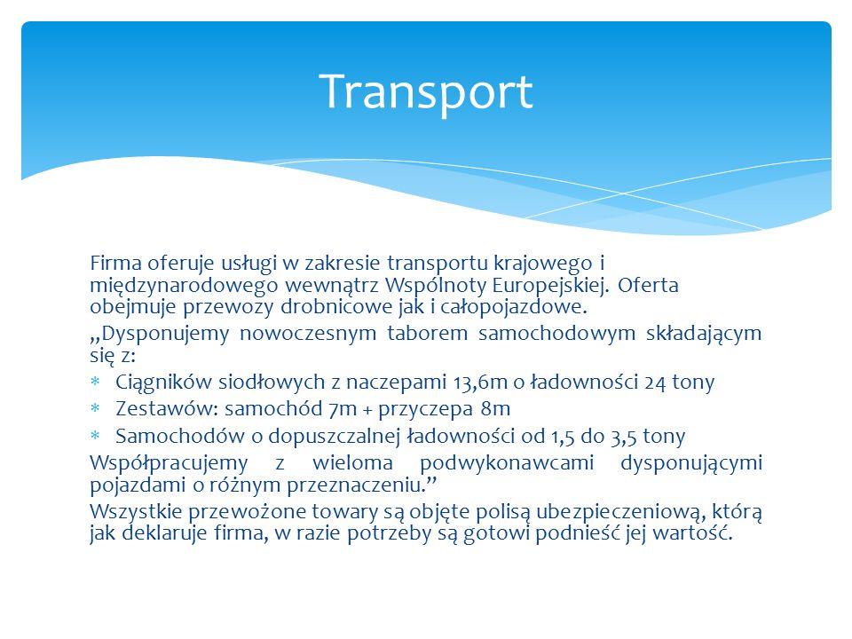 Firma oferuje usługi w zakresie transportu krajowego i międzynarodowego wewnątrz Wspólnoty Europejskiej.