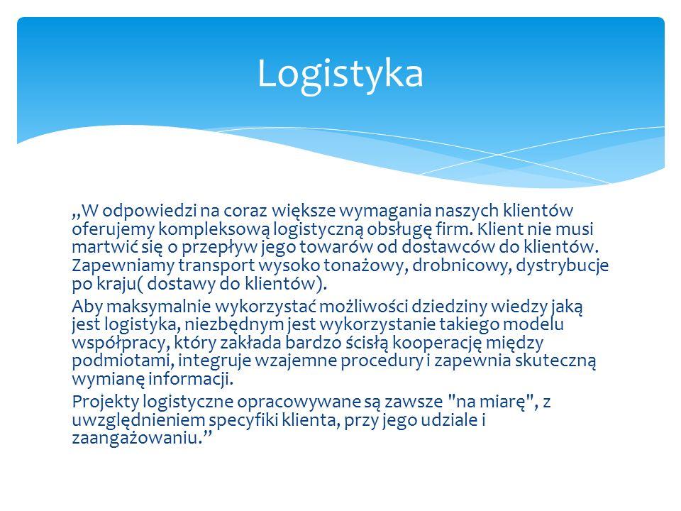 """""""W odpowiedzi na coraz większe wymagania naszych klientów oferujemy kompleksową logistyczną obsługę firm."""