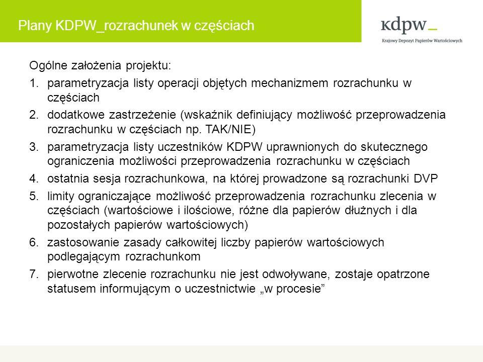 Plany KDPW_rozrachunek w częściach Ogólne założenia projektu: 1.parametryzacja listy operacji objętych mechanizmem rozrachunku w częściach 2.dodatkowe zastrzeżenie (wskaźnik definiujący możliwość przeprowadzenia rozrachunku w częściach np.