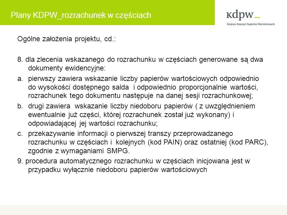 Plany KDPW_rozrachunek w częściach Ogólne założenia projektu, cd.: 8.