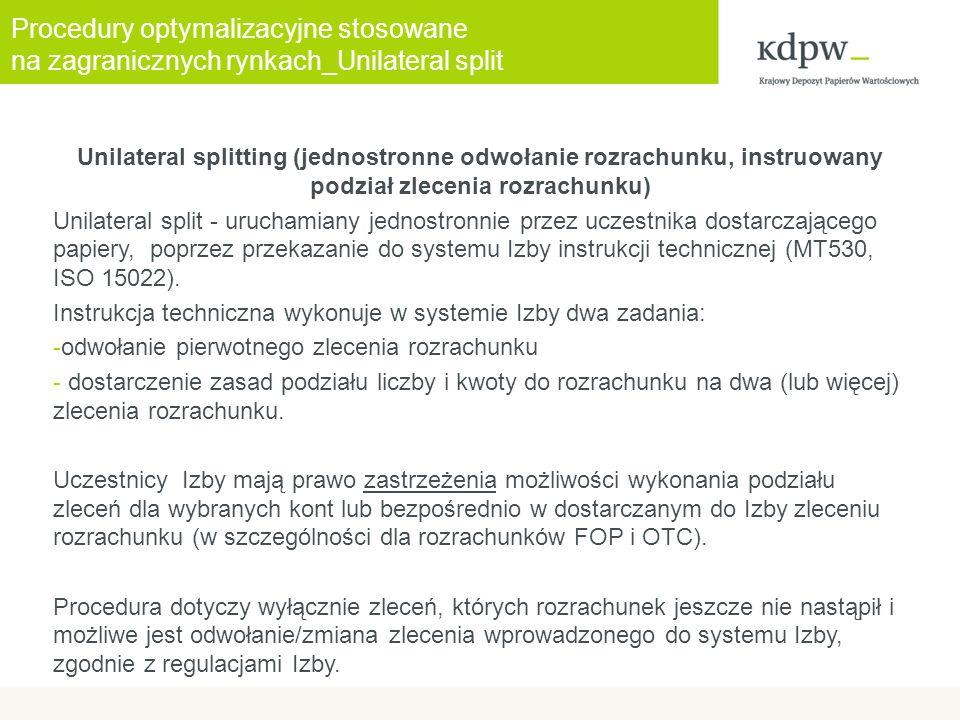 Unilateral splitting (jednostronne odwołanie rozrachunku, instruowany podział zlecenia rozrachunku) Unilateral split - uruchamiany jednostronnie przez uczestnika dostarczającego papiery, poprzez przekazanie do systemu Izby instrukcji technicznej (MT530, ISO 15022).