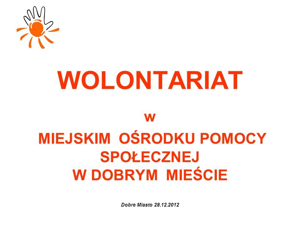 WOLONTARIAT w MIEJSKIM OŚRODKU POMOCY SPOŁECZNEJ W DOBRYM MIEŚCIE Dobre Miasto 28.12.2012