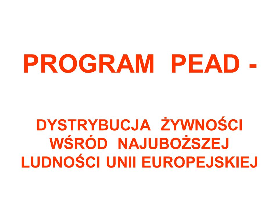 PROGRAM PEAD - DYSTRYBUCJA ŻYWNOŚCI WŚRÓD NAJUBOŻSZEJ LUDNOŚCI UNII EUROPEJSKIEJ