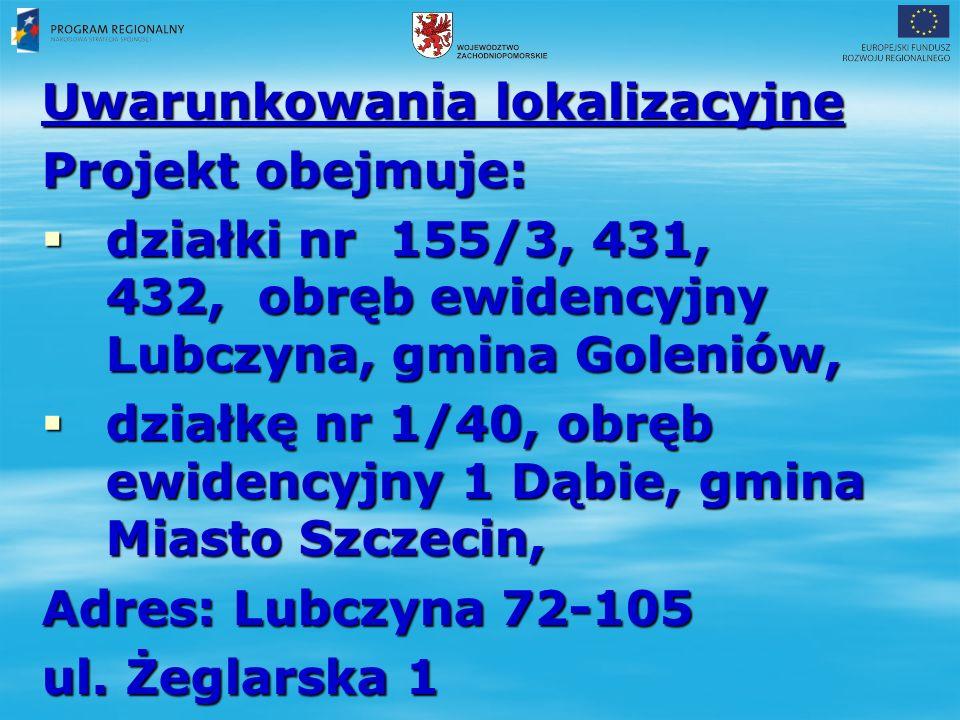 Uwarunkowania lokalizacyjne Projekt obejmuje:  działki nr 155/3, 431, 432, obręb ewidencyjny Lubczyna, gmina Goleniów,  działkę nr 1/40, obręb ewidencyjny 1 Dąbie, gmina Miasto Szczecin, Adres: Lubczyna 72-105 Adres: Lubczyna 72-105 ul.