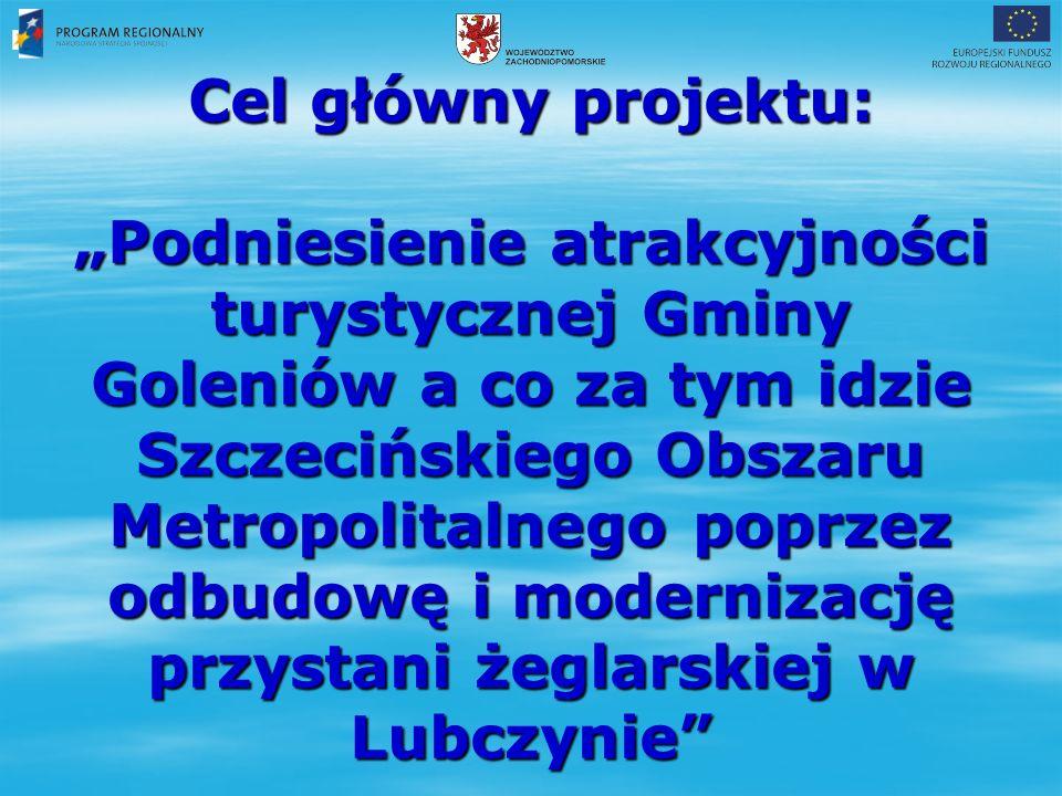 """Cel główny projektu: """"Podniesienie atrakcyjności turystycznej Gminy Goleniów a co za tym idzie Szczecińskiego Obszaru Metropolitalnego poprzez odbudowę i modernizację przystani żeglarskiej w Lubczynie"""
