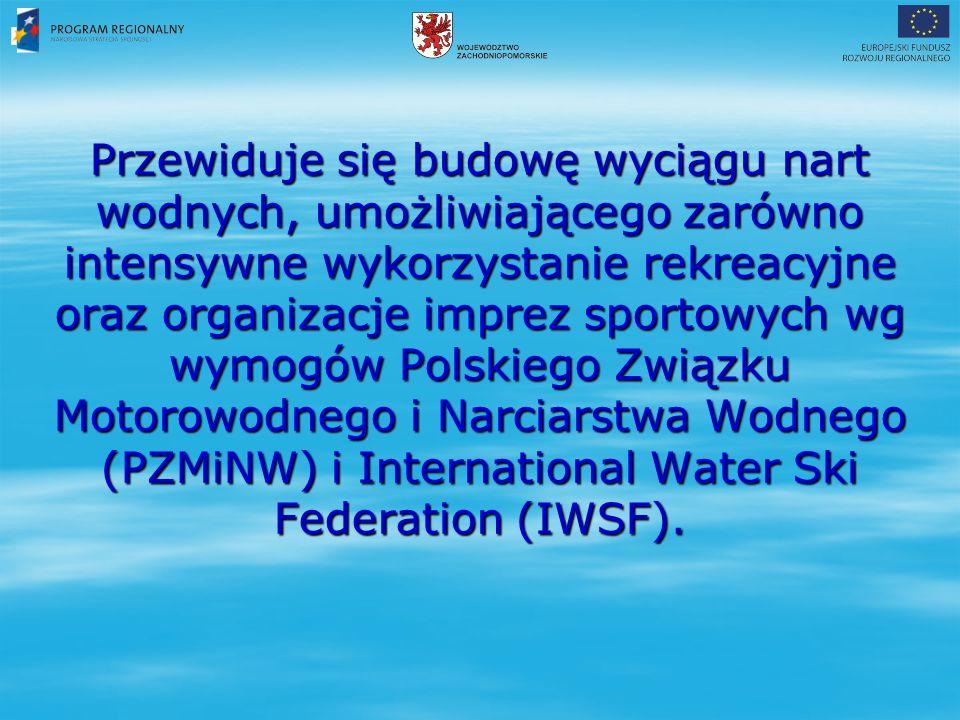 Przewiduje się budowę wyciągu nart wodnych, umożliwiającego zarówno intensywne wykorzystanie rekreacyjne oraz organizacje imprez sportowych wg wymogów Polskiego Związku Motorowodnego i Narciarstwa Wodnego (PZMiNW) i International Water Ski Federation (IWSF).