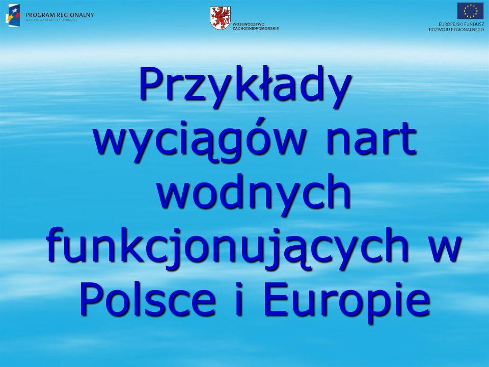Przykłady wyciągów nart wodnych funkcjonujących w Polsce i Europie