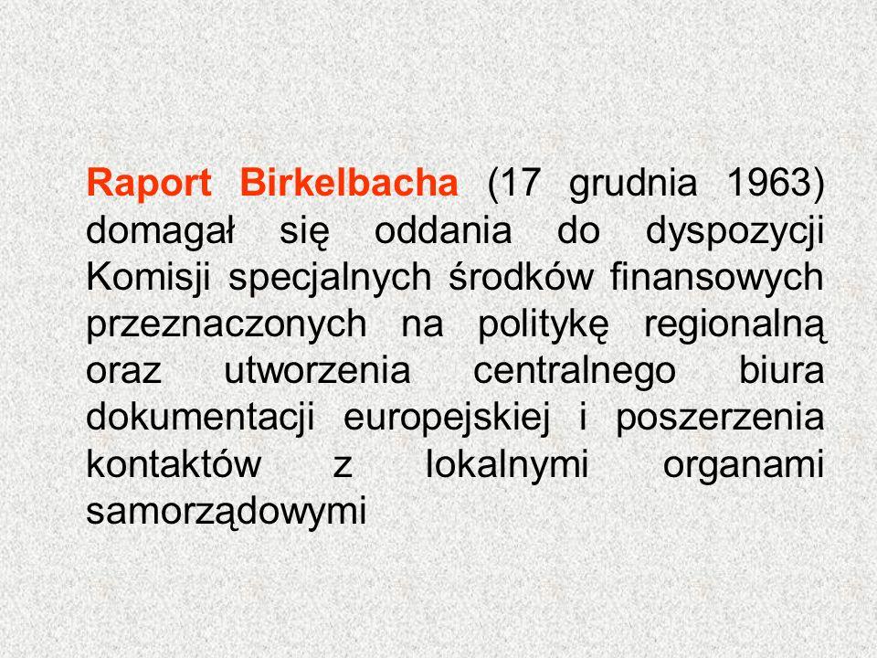 Raport Birkelbacha (17 grudnia 1963) domagał się oddania do dyspozycji Komisji specjalnych środków finansowych przeznaczonych na politykę regionalną o