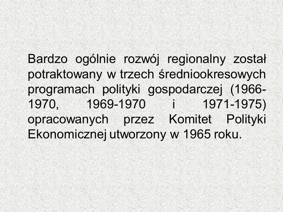 Bardzo ogólnie rozwój regionalny został potraktowany w trzech średniookresowych programach polityki gospodarczej (1966- 1970, 1969-1970 i 1971-1975) o
