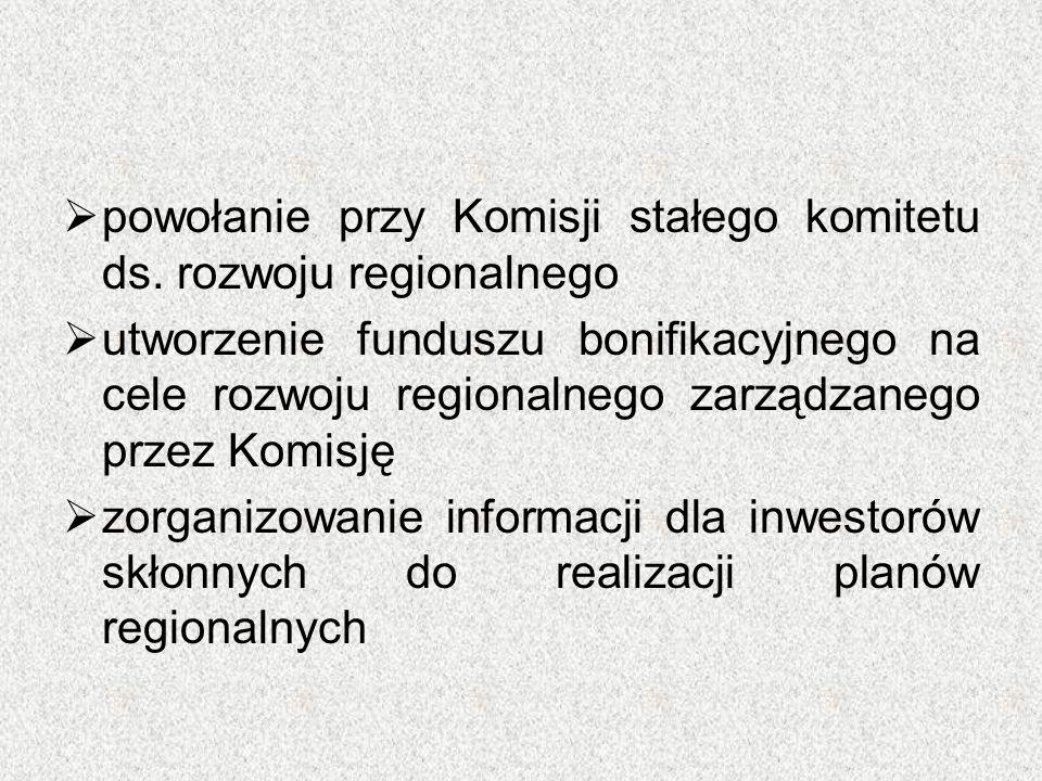  powołanie przy Komisji stałego komitetu ds. rozwoju regionalnego  utworzenie funduszu bonifikacyjnego na cele rozwoju regionalnego zarządzanego prz