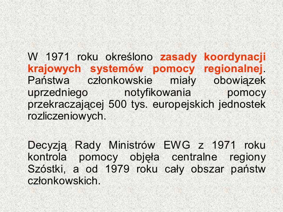 W 1971 roku określono zasady koordynacji krajowych systemów pomocy regionalnej. Państwa członkowskie miały obowiązek uprzedniego notyfikowania pomocy