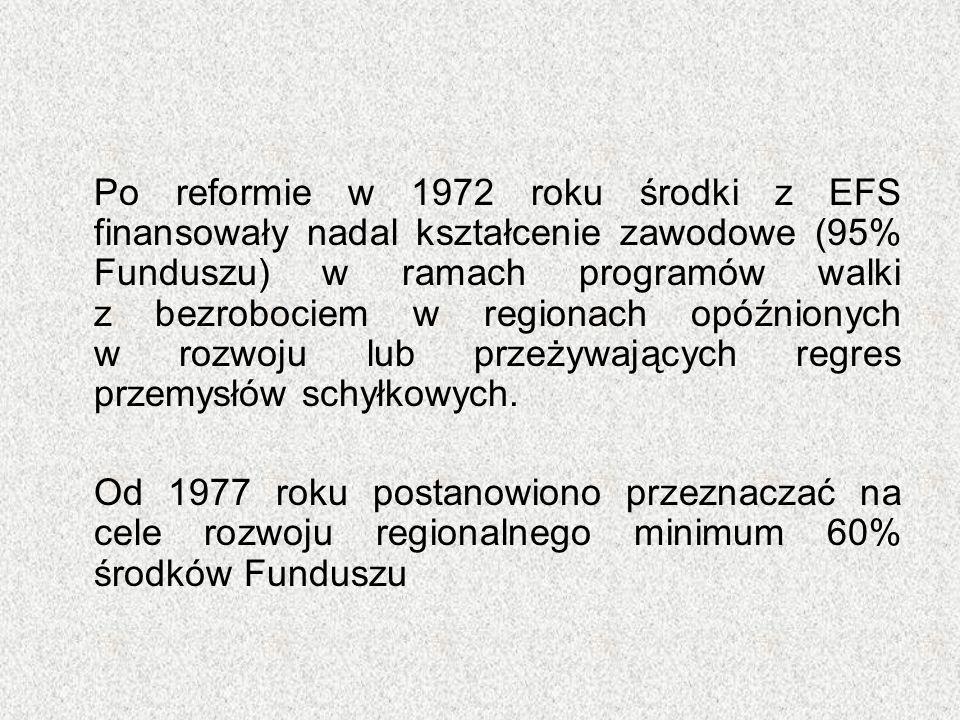 Po reformie w 1972 roku środki z EFS finansowały nadal kształcenie zawodowe (95% Funduszu) w ramach programów walki z bezrobociem w regionach opóźnion
