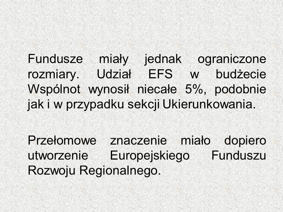 Fundusze miały jednak ograniczone rozmiary. Udział EFS w budżecie Wspólnot wynosił niecałe 5%, podobnie jak i w przypadku sekcji Ukierunkowania. Przeł