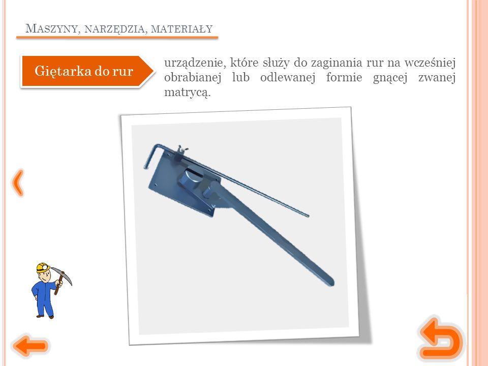 M ASZYNY, NARZĘDZIA, MATERIAŁY urządzenie, które służy do zaginania rur na wcześniej obrabianej lub odlewanej formie gnącej zwanej matrycą.