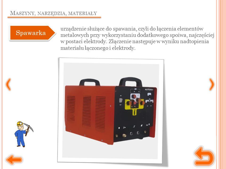 M ASZYNY, NARZĘDZIA, MATERIAŁY urządzenie służące do spawania, czyli do łączenia elementów metalowych przy wykorzystaniu dodatkowego spoiwa, najczęściej w postaci elektrody.