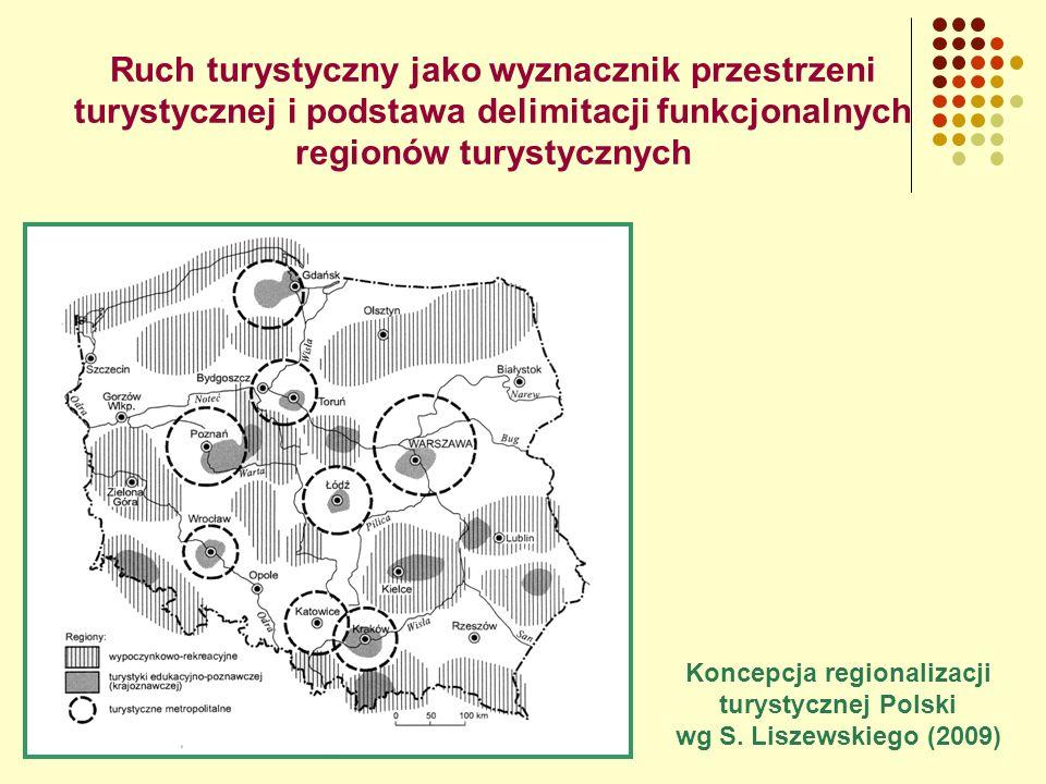 Ruch turystyczny jako wyznacznik przestrzeni turystycznej i podstawa delimitacji funkcjonalnych regionów turystycznych Koncepcja regionalizacji turystycznej Polski wg S.