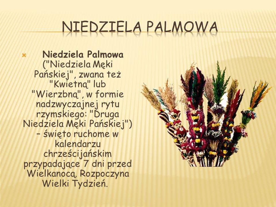  Niedziela Palmowa ( Niedziela Męki Pańskiej , zwana też Kwietną lub Wierzbną , w formie nadzwyczajnej rytu rzymskiego: Druga Niedziela Męki Pańskiej ) – święto ruchome w kalendarzu chrześcijańskim przypadające 7 dni przed Wielkanocą.