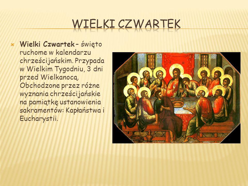  Wielki Czwartek – święto ruchome w kalendarzu chrześcijańskim.