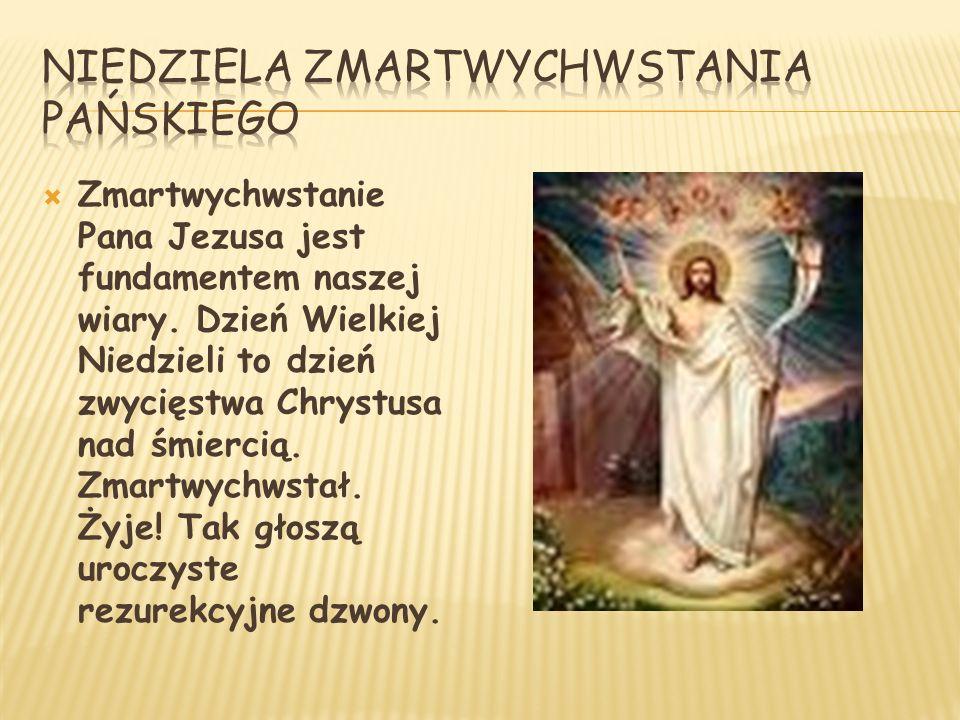  Zmartwychwstanie Pana Jezusa jest fundamentem naszej wiary.